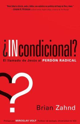 Incondicional?: El llamado de Jesús al perdón radical