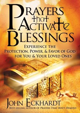 Prayers That Activate Blessings: Experience the Protection, Power and Favor of God for You and Your Loved Ones