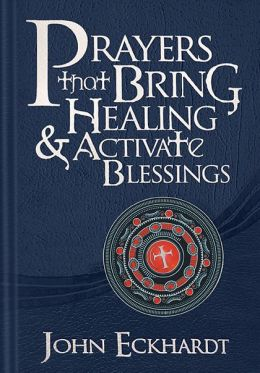 Prayers That Bring Healing and Activate Blessings: Experience the Protection, Power, and Favor of God