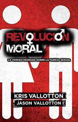 Revolucion Moral: La mera verdad acerca de la pureza sexual