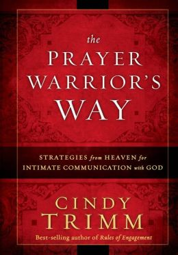 The Prayer Warrior's Way: Strategies from Heaven for Intimate Communication with God