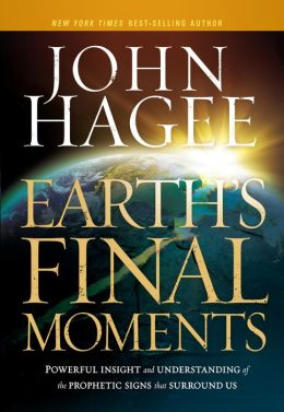 Earth's Final Moments: Powerful Insight and Understanding of the Prophetic Signs that Surround Us