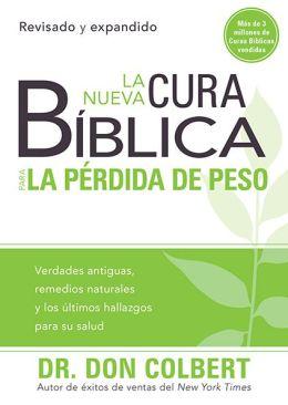 La nueva cura biblica para la perdida de peso: Verdades antiguas, remedios naturales y los ultimos hallazgos para su salud
