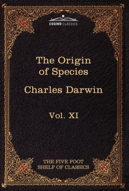 The Origin of Species: The Five Foot Shelf of Classics, Vol. XI (in 51 volumes)