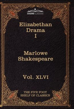 Elizabethan Drama I: The Five Foot Shelf of Classics, Vol. XLVI (in 51 volumes)