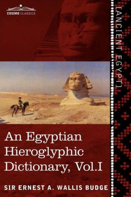 An Egyptian Hieroglyphic Dictionary (In Two Volumes), Vol.I