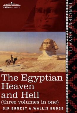 The Egyptian Heaven and Hell (Three Volumes in One: The Book of the Am-Tuat; The Book of Gates; And the Egyptian Heaven and Hell