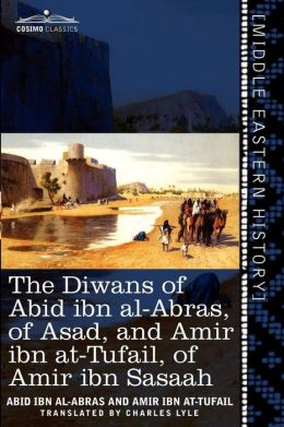 The Diwans of Abid Ibn Al-Abras, of Asad, and Amir Ibn At-Tufail, of Amir Ibn Sasaah: Edited for the First Time, from the Manuscript in the British Mu
