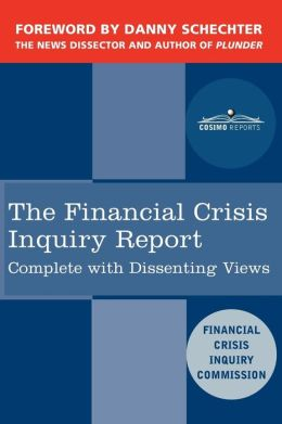 The Financial Crisis Inquiry Report: The Final Report of the National Commission on the Causes of the Financial and Economic Crisis in the United Stat