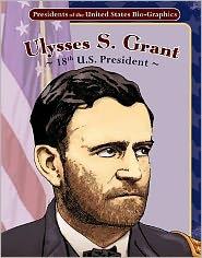 Ulysses S. Grant: 18th U. S. President