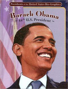 Barack Obama: 44th U. S. President (Presidents of the United States Bio-Graphics Series)