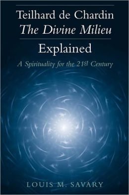 Teilhard de Chardin-The Divine Milieu Explained