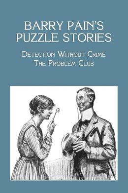 Barry Pain's Puzzle Stories: Detection Without Crime / The Problem Club
