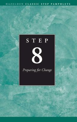 Step 8 AA Preparing for Change: Hazelden Classic Step Pamphlets