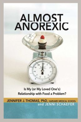 Almost Anorexic: Is My (or My Loved One's) Relationship with Food a Problem?