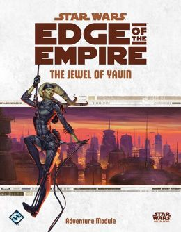 Star Wars Edge of the Empire RPG: The Jewel of Yavin Adventure Module