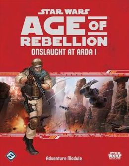 Star Wars Age of Rebellion RPG: Onslaught at Arda I Adventure Module