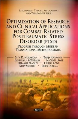 Optimization of Research and Clinical Applications for Combat-related Posttraumatic Stress Disorder (PTSD): Progress Through Modern Translational Methodologies