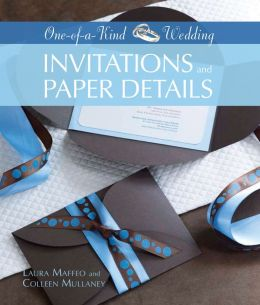 One-of-a-Kind Wedding Invitations and Paper Details (One-of-a-Kind Weddings Ser.)
