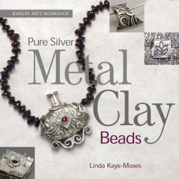 Jewelry Arts Workshop: Pure Silver Metal Clay Beads (Jewelry Arts Workshop Series)