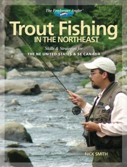 Trout Fishing in the Northeast: Skills and Strategies for the NE United States and SE Canada (The Freshwater Angler Series)