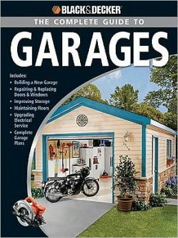 Black and Decker: The Complete Guide to Garages (Black & Decker Complete Guide Series)