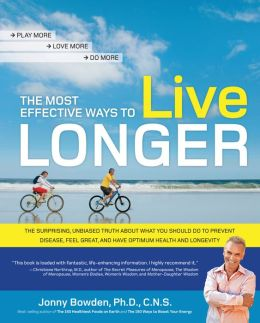 The Most Effective Ways to Live Longer: The Surprising, Unbiased Truth About What You Should Do to Prevent Disease, Feel Great, and Have Opt