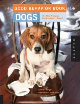 The Good Behavior Book for Dogs: The Most Annoying Dog Behaviors... Solved!