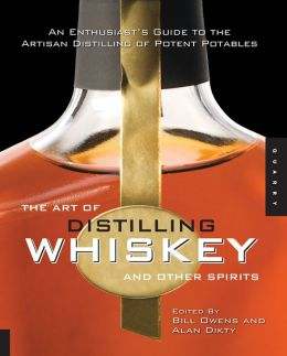 Art of Distilling Whiskey and Other Spirits: An Enthusiast's Guide to Artistan Distilling of Potent Potables