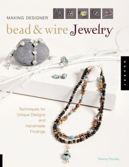 Making Designer Bead & Wire Jewelry: Techniques for Unique Designs and Handmade Findings