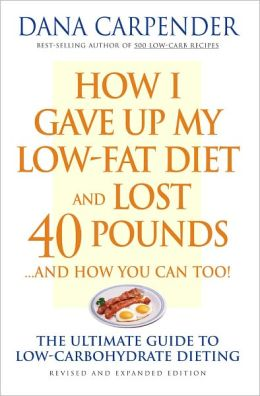 How I Gave Up My Low-Fat Diet and Lost 40 Pounds...and How You Can Too!