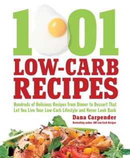 1001 Low-Carb Recipes: Hundreds of Delicious Recipes from Dinner to Dessert That Let You Live Your Low-Carb Lifestyle and Never Look Back