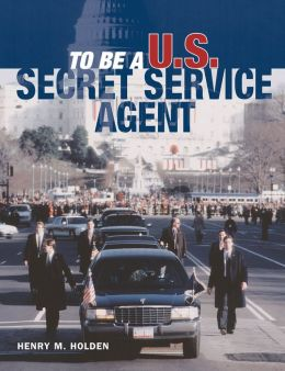 To Be a U.S. Secret Service Agent (To Be A... Series)