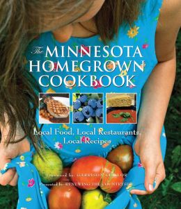 Minnesota Homegrown Cookbook: Local Food, Local Restaurants, Local Recipes
