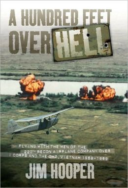 Hundred Feet over Hell: Flying with the Men of the 220th Recon Airplane Company over I Corps and the DMZ, Vietnam 1968-1969