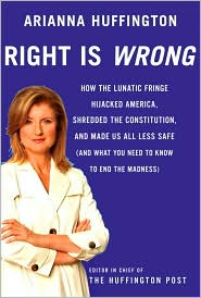 Right Is Wrong: How the Lunatic Fringe Hijacked America, Shredded the Constitution, and Made Us All Less Safe (and What You Need to Know to End the Madness)
