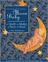 Sweet Dreams, Moon Baby: A Quilt to Make, a Story to Read