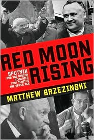 Red Moon Rising: Sputnik and the Hidden Rivalries that Ignited the Space Age