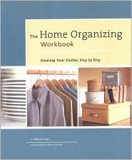 The Home Organizing Workbook: Clearing Your Clutter, Step-by-Step