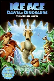 Ice Age: Dawn of the Dinosaurs: The Junior Novel (Ice Age Series)
