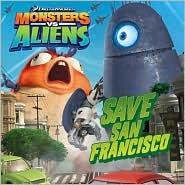 Save San Francisco (Monsters vs. Aliens Series)
