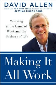 Making It All Work: Winning at the Game of Work and the Business of Life