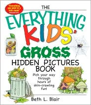 The Everything Kids' Gross Hidden Pictures Book: Pick Your Way Through Hours of Skin-crawling Fun!