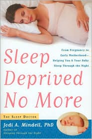 Sleep Deprived No More: From Pregnancy to Early Motherhood -- Helping You and Your Baby Sleep Through the Night