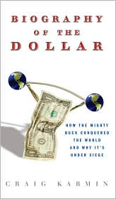 The Biography of the Dollar: How the Mighty Buck Conquered the World and Why It's Under Siege
