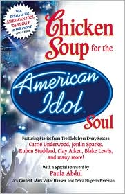 Chicken Soup for the American Idol Soul: Stories from the Idols and their Fans that Open Your Heart and Make Your Soul Sing