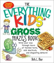 The Everything Kids' Gross Mazes Book: Wind Your Way Through Hours of Twisted Turns, Sick Shortcuts, And Disgusting Detours!
