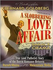 A Slobbering Love Affair: The True (and Pathetic) Story of the Torrid Romance Between Barack Obama and the Mainstream Media