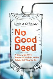No Good Deed: A Story of Medicine, Murder Accusations, and the Debate over How We Die