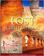 Lost Civilizations: Mysterious Cultures and Peoples